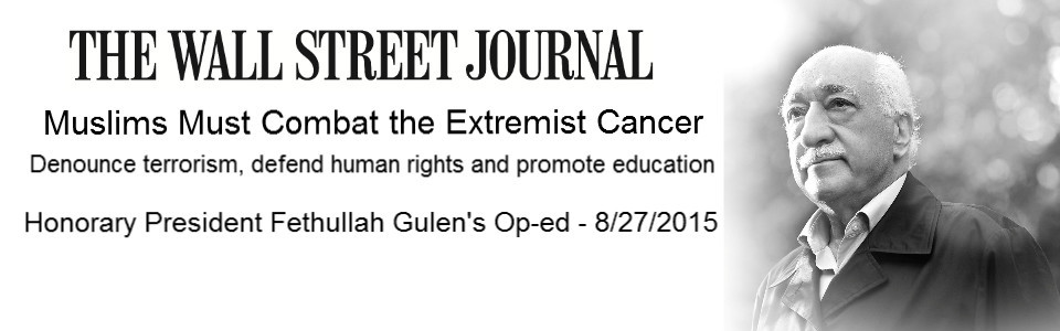 WSJ Op-ed by Fethullah Gulen: Muslims Must Combat the Extremist Cancer