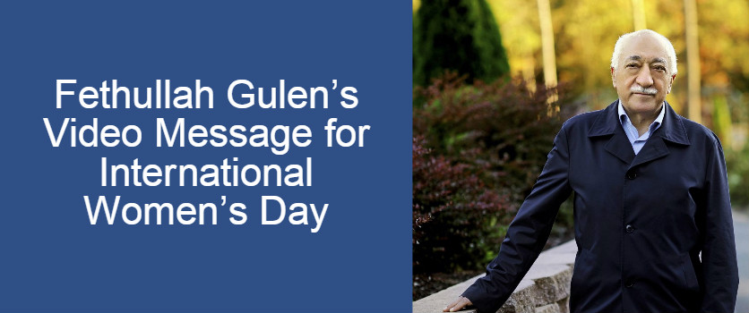 Gulen Message on Womens Day