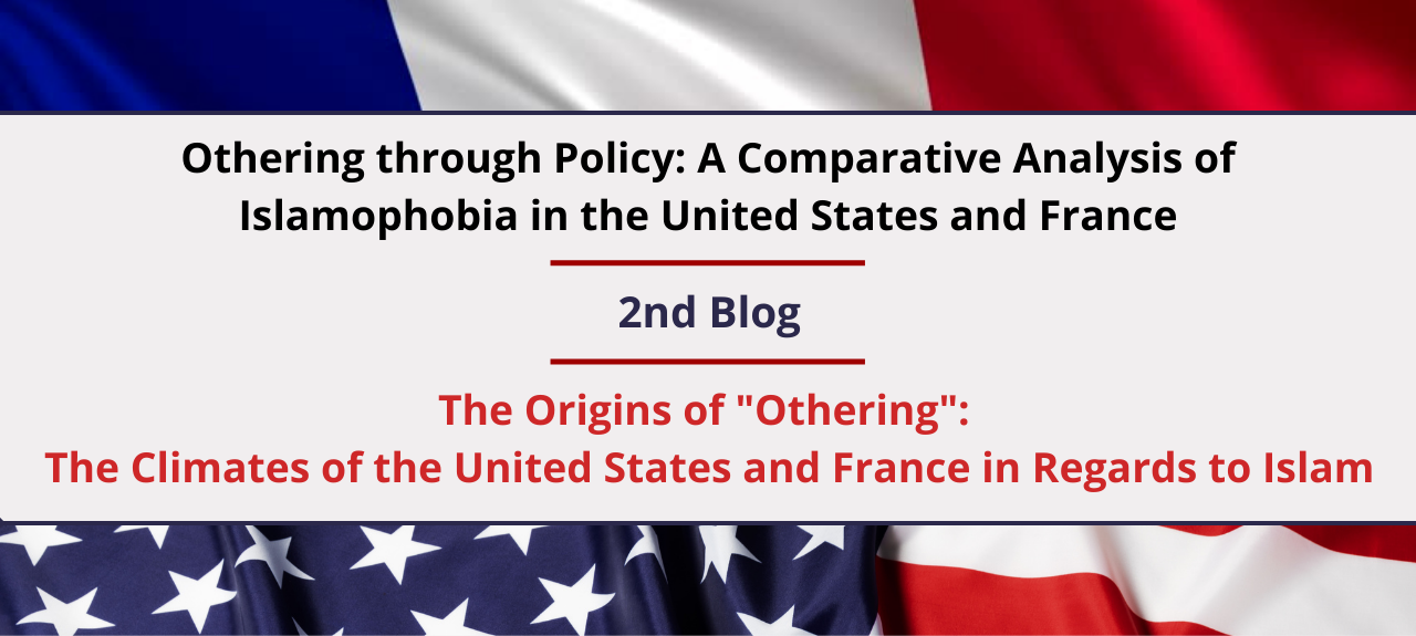"""The Origins of """"Othering"""": The Climates of the United States and France in Regards to Islam"""